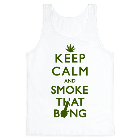 Keep Calm And Smoke That Bong Tank Top