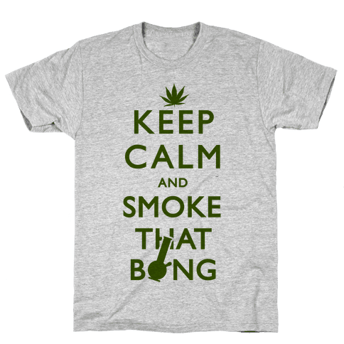 Keep Calm And Smoke That Bong Mens T-Shirt