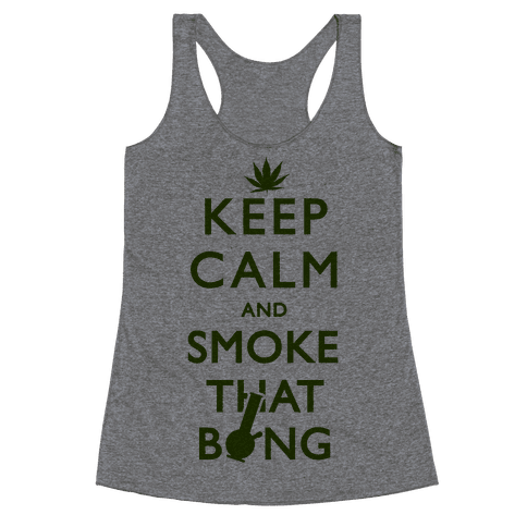 Keep Calm And Smoke That Bong Racerback Tank Top