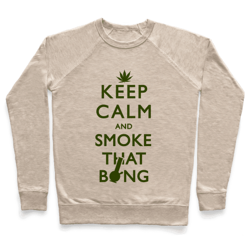 Keep Calm And Smoke That Bong Pullover