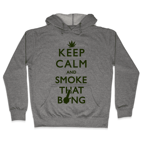 Keep Calm And Smoke That Bong Hooded Sweatshirt