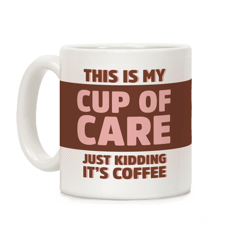This Is My Cup Of Care Just Kidding It's Coffee Coffee Mug