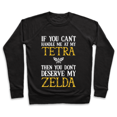 If You Can't Handle Me At My Tetra Then You Don't Deserve My Zelda Pullover