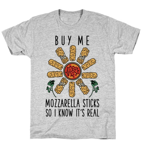 Buy Me Mozzarella Sticks So I Know It's Real T-Shirt
