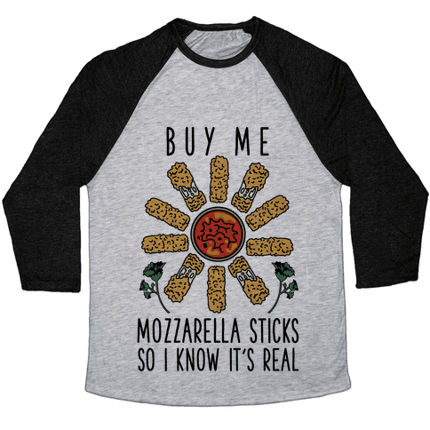 Buy Me Mozzarella Sticks So I Know It's Real Baseball Tee