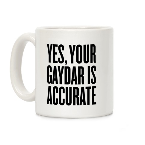 Yes, Your Gaydar Is Accurate Coffee Mug