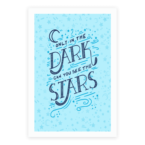 Only In The Dark Can You See The Stars Poster