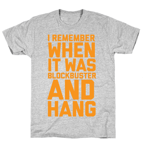 I Remember When It Was Blockbuster And Hang Mens T-Shirt