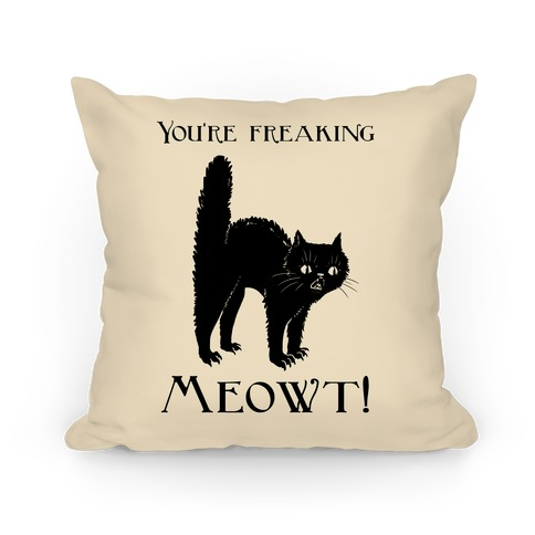 You're Freaking Meowt Pillow