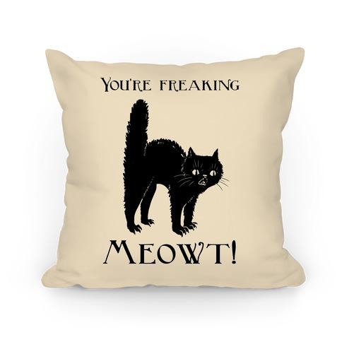 You're Freaking Meowt Pillow