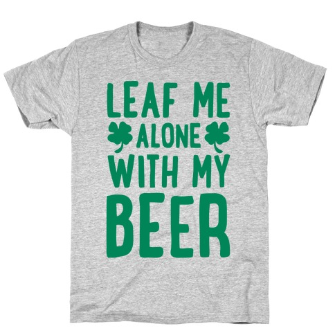 Leaf Me Alone With My Beer Mens T-Shirt