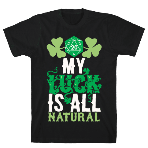 My Luck Is All Natural Mens T-Shirt