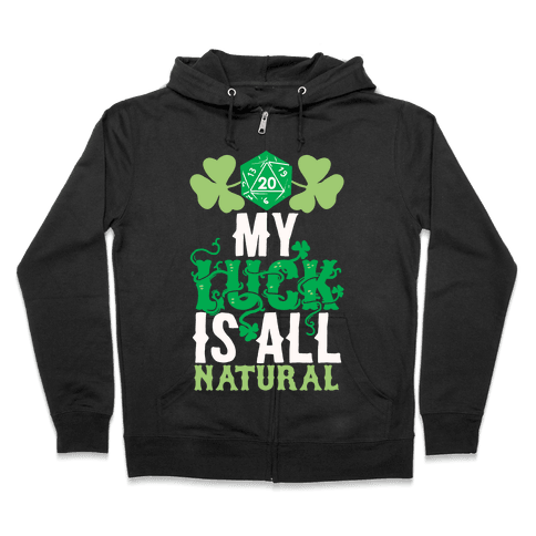 My Luck Is All Natural Zip Hoodie