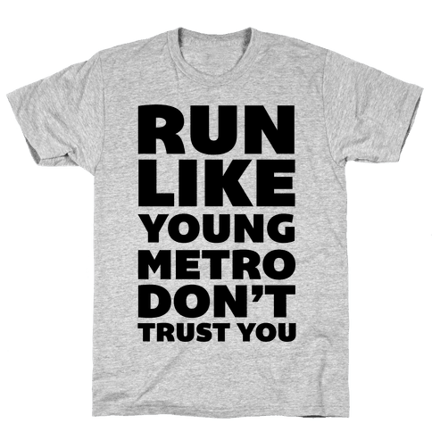 Run Like Young Metro Don't Trust You Mens T-Shirt