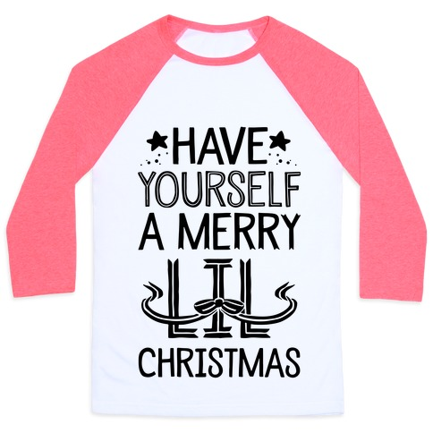 Have Yourself A Merry Lil Christmas Baseball Tee