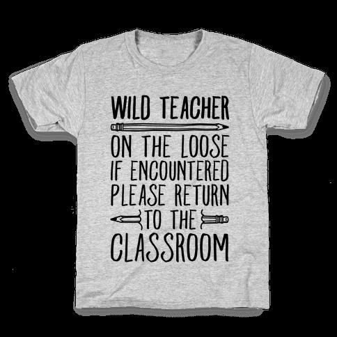 Wild Teacher Please Return To The Classroom Kids T-Shirt