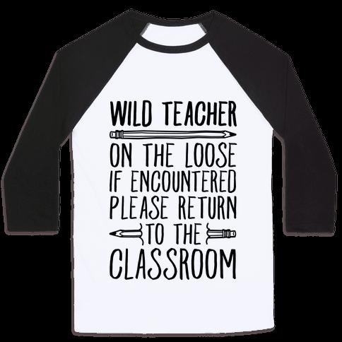 Wild Teacher Please Return To The Classroom