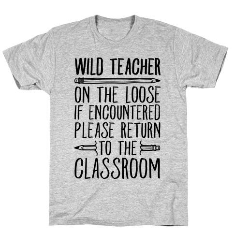 Wild Teacher Please Return To The Classroom T-Shirt