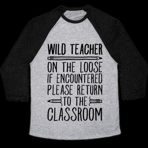 Wild Teacher Please Return To The Classroom Baseball Tee