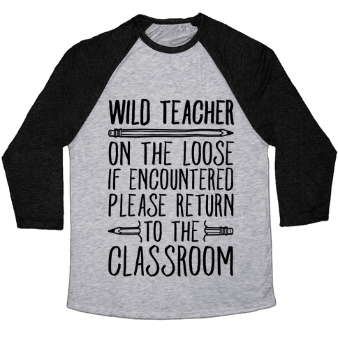 Wild Teacher Please Return To The Classroom Baseball Tee