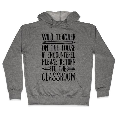 Wild Teacher Please Return To The Classroom Hooded Sweatshirt
