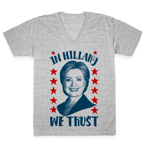In Hillary We Trust V-Neck Tee Shirt