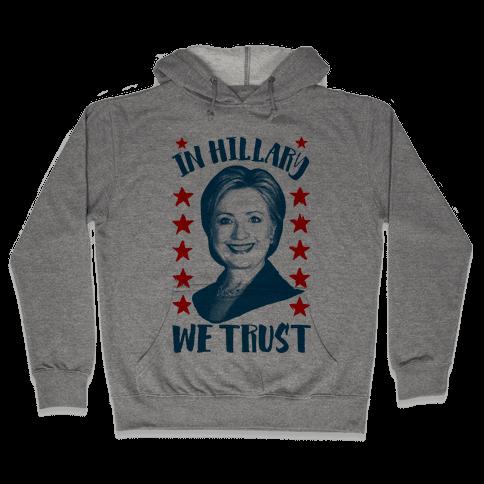 In Hillary We Trust Hooded Sweatshirt
