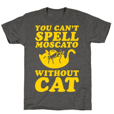You Can't Spell Moscato Without Cat T-Shirt