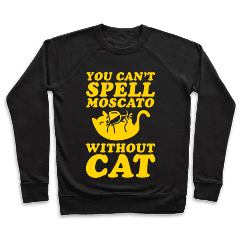 You Can't Spell Moscato Without Cat Pullover