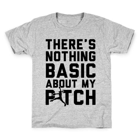 There Is Nothing Basic About My Pitches Kids T-Shirt