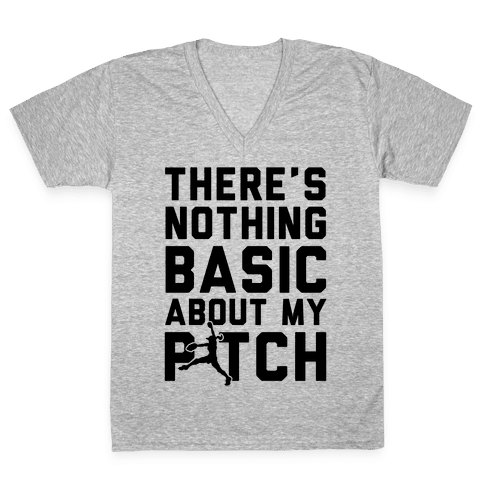 There Is Nothing Basic About My Pitches V-Neck Tee Shirt