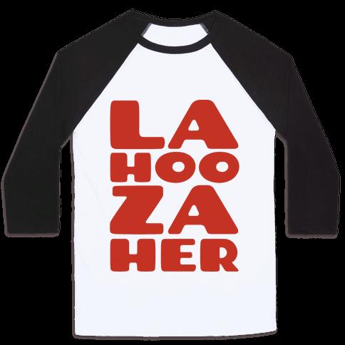 LA-HOO-ZA-HER Baseball Tee
