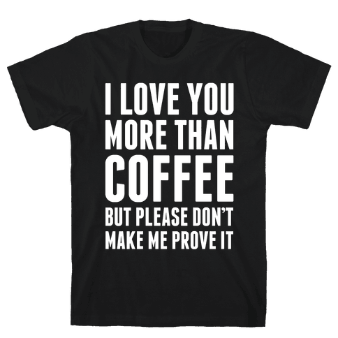 I Love You More Than Coffee Mens T-Shirt