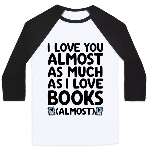 I love You Almost As Much As I Love Books (Almost) Baseball Tee