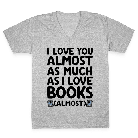 I love You Almost As Much As I Love Books (Almost) V-Neck Tee Shirt