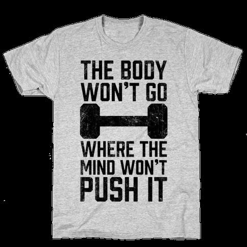 The Body Won't Go Where The Mind Won't Push It Mens T-Shirt
