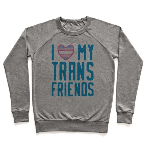 I Love My Trans Friends Pullover