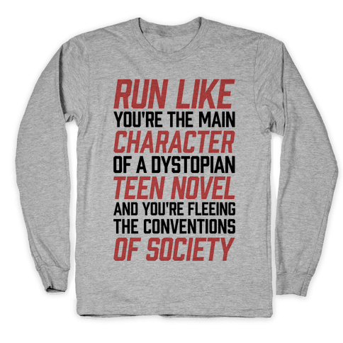 Run Like You're The Main Character In A Dystopian Teen Novel Long Sleeve T-Shirt