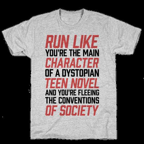 Run Like You're The Main Character In A Dystopian Teen Novel Mens/Unisex T-Shirt