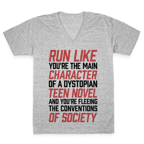 Run Like You're The Main Character In A Dystopian Teen Novel V-Neck Tee Shirt