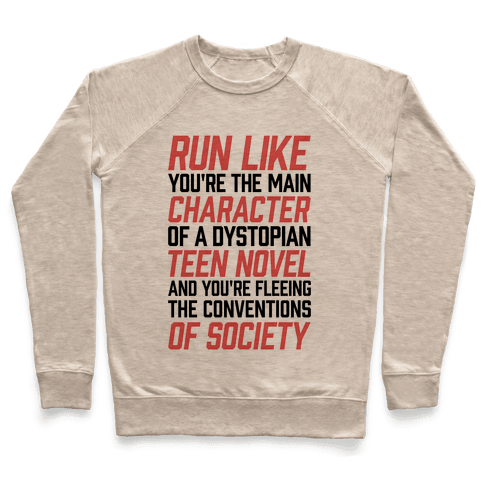 Run Like You're The Main Character In A Dystopian Teen Novel Pullover
