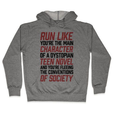 Run Like You're The Main Character In A Dystopian Teen Novel Hooded Sweatshirt