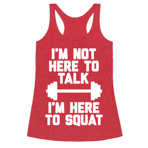 I'm Not Here To Talk I'm Here To Squat