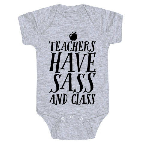 Teachers Have Sass and Class Baby Onesy