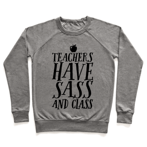 Teachers Have Sass and Class Pullover