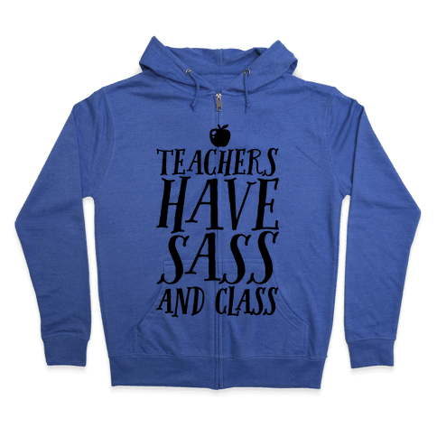Teachers Have Sass and Class Zip Hoodie
