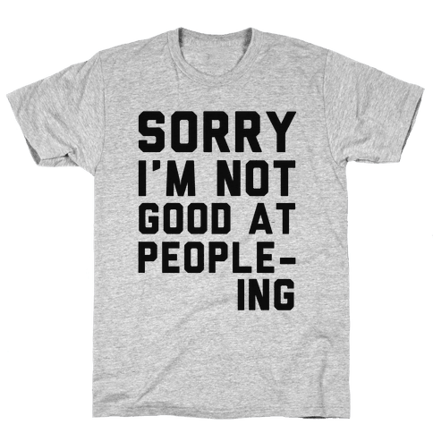 Sorry. I'm Not Good at People-ing. Mens T-Shirt