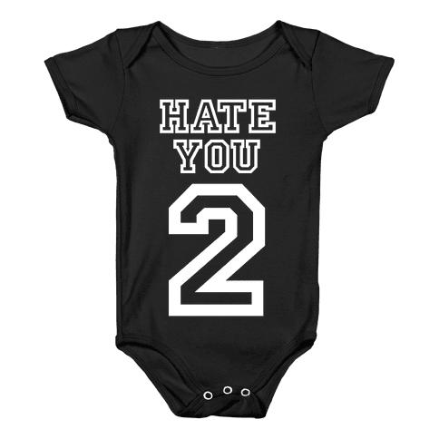 Hate You Too Baby Onesy