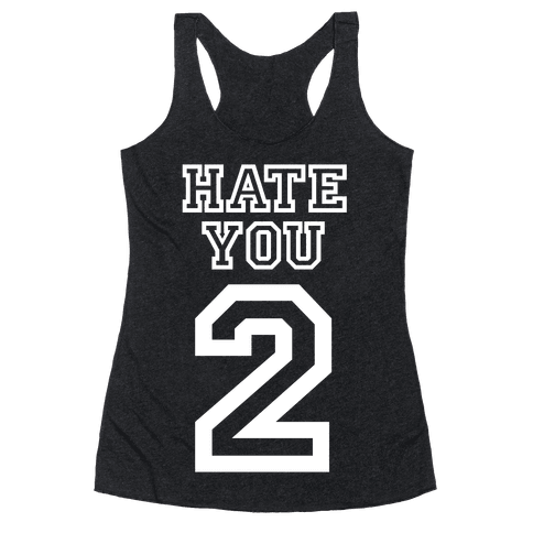 Hate You Too Racerback Tank Top