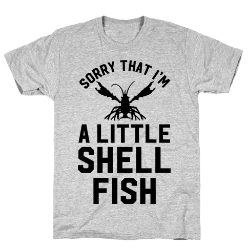 Sorry That I'm a Little Shellfish Mens T-Shirt